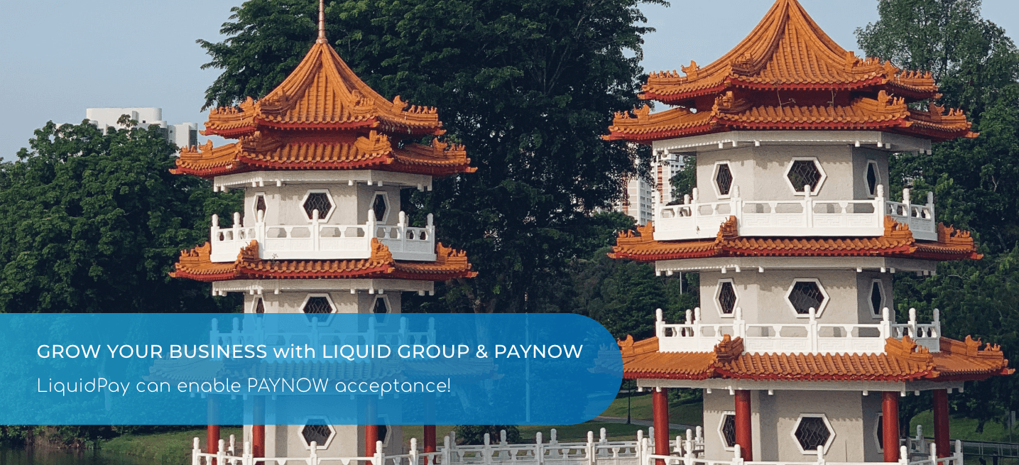 GROW YOUR BUSINESS with LIQUID GROUP & PAYNOW - LiquidPay can enable PAYNOW acceptance!
