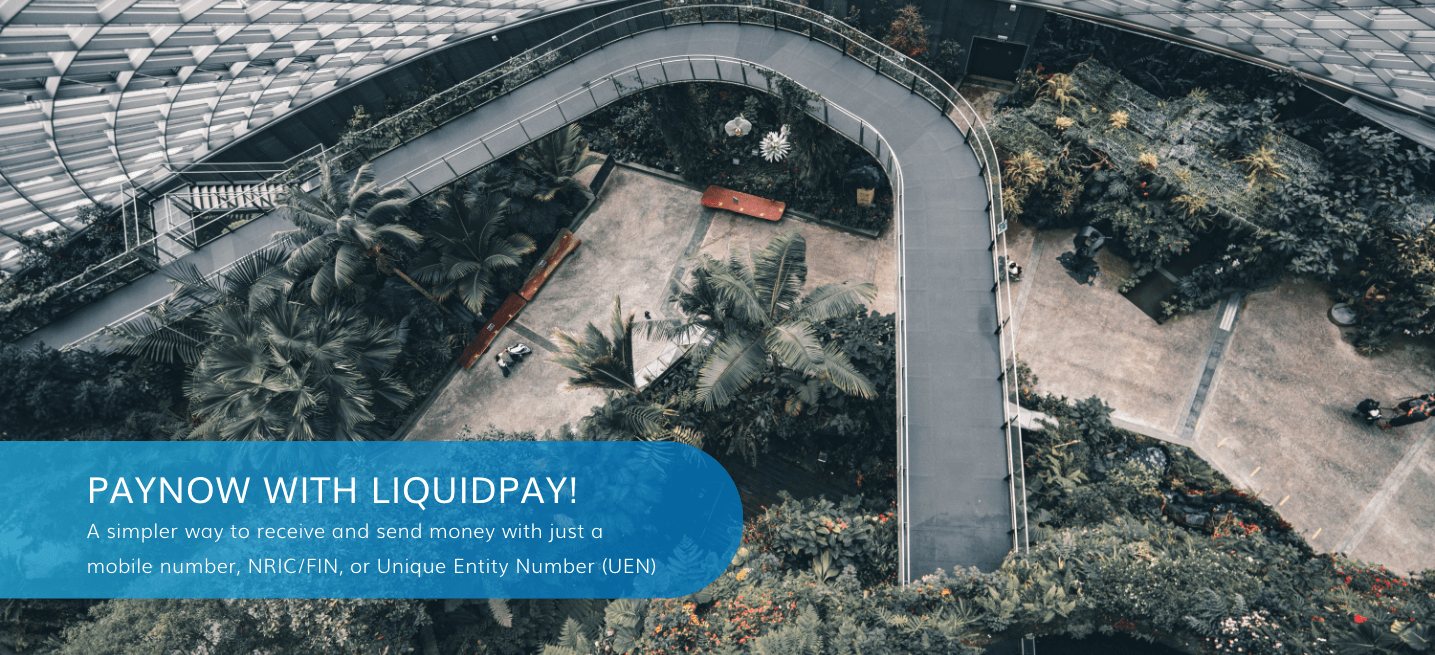 PAYNOW WITH LIQUIDPAY! - A simpler way to receive and send money with just a mobile number. NRIC/FIN, or Unique Entity Number (UEN)
